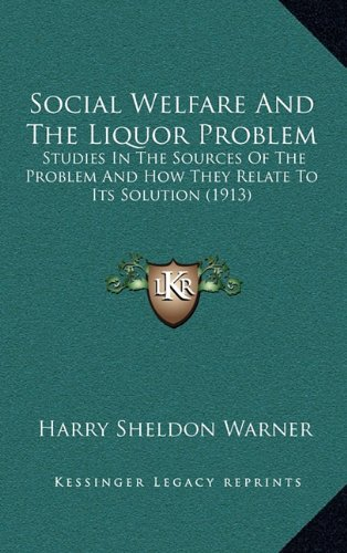 Social Welfare and the Liquor Problem: Studies in the Sources of the Problem and How They Relate to Its Solution (1913)