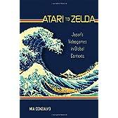 Atari to Zelda: Japan's Videogames in Global Contexts (MIT Press)