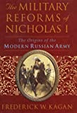 The Military Reforms of Nicholas I: The Origins of the Modern Russian Army