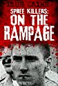 Spree Killers : On the Rampage (Mass Killers)