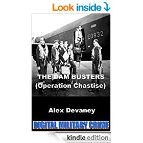 The Dam Busters. WW2: Operation Chastise.: (True Action & Adventure Story). (Digital Military Crime: WW2 Series. Book 3)