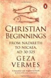 img - for Christian Beginnings: From Nazareth to Nicaea, AD 30-325 by Vermes, Geza (2013) Paperback book / textbook / text book
