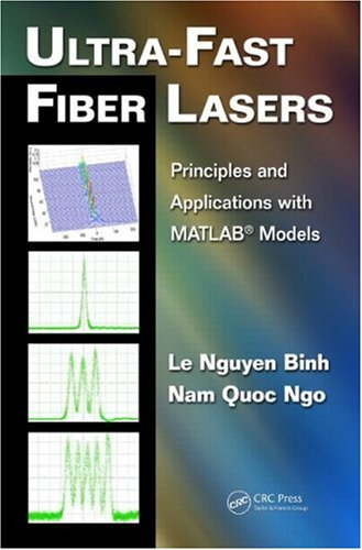 Ultra-Fast Fiber Lasers: Principles and Applications with MATLAB Models (Optics and Photonics)