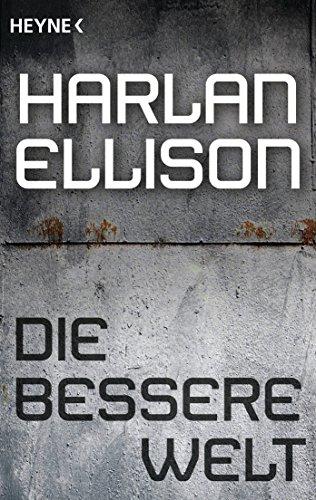 Harlan Ellison - Die bessere Welt: Erzählung