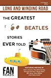 img - for Long and Winding Road: The Greatest Beatles Stories Ever Told book / textbook / text book