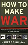 How to Make War (Fourth Edition): A Comprehensive Guide to Modern Warfare in the Twenty-first Century (006009012X) by Dunnigan, James F.