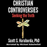 Christian Controversies: Seeking the Truth | Scott S. Haraburda