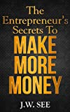 The Entrepreneur's Secrets To Make More Money