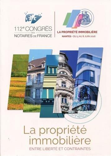 La propriété immobilière : entre libertés et contraintes : 112e congrès des notaires de France, Nantes 5-8 juin 2016