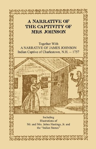 A Narrative of the Captivity of Mrs. Johnson, Together with A Narrative of James Johnson: Indian Captive of Charlestown, New Hampshire (Heritage Classic)