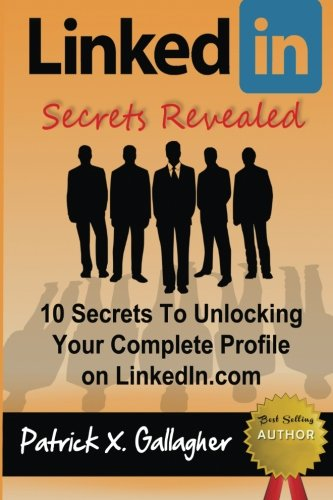 LinkedIn Secrets Revealed: 10 Secrets To Unlocking Your Complete Profile on LinkedIn.com