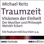 Traumzeit: Visionen der Einheit: Der Mystiker und Philosoph Meister Eckhart | Michael Reitz