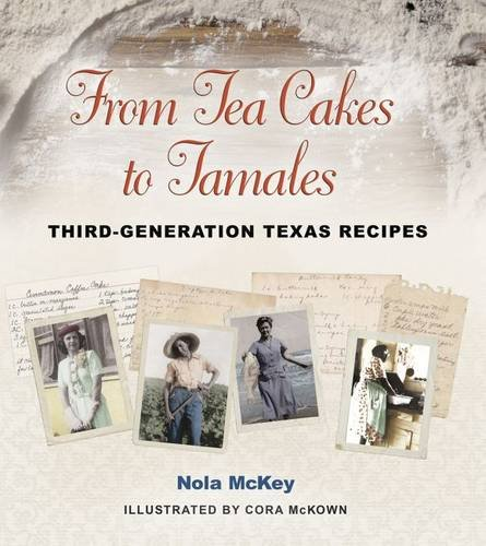 From Tea Cakes to Tamales: Third-Generation Texas Recipes (Clayton Wheat Williams Texas Life Series) by Nola McKey