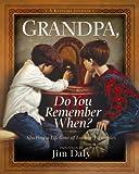 Grandpa, Do You Remember When?: Sharing a Lifetime of Loving  Memories--A Keepsake Journal