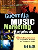 cover of Guerrilla Music Marketing Handbook: 201 Self-Promotion Ideas for Songwriters, Musicians and Bands on a Budget (Revised & Updated)
