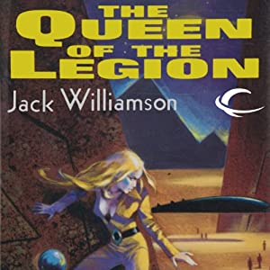 The Queen of the Legion: Legion of Space, Book 4 | [Jack Williamson]