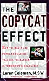 The Copycat Effect: How the Media and Popular Culture Trigger the Mayhem in Tomorrow's Headlines (0743482239) by Coleman, Loren