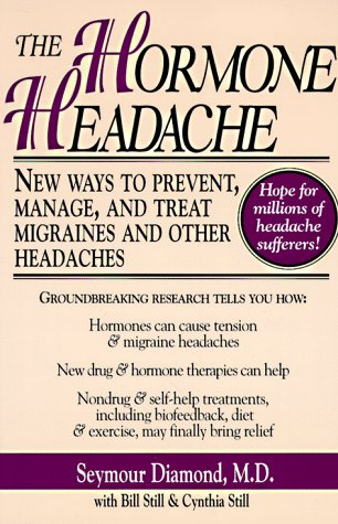 The Hormone Headache: New Ways to Prevent, Manage, and Treat Migraines and Other Headaches, Seymour Diamond, Bill Still, Cynthia Still