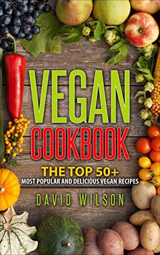 Vegan Cookbook: Vegan Diet With 50+ Vegan Recipes In The No1 Vegan Cookbook For Any Vegan Under Pressure. Delicious Vegan Recipes For Vegan Weight Loss, ... Vegan Bodybuilding, Vegan Weight Loss) by David Wilson