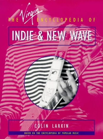 the-virgin-encyclopedia-of-indie-and-new-wave-virgin-encyclopedias-of-popular-music-series