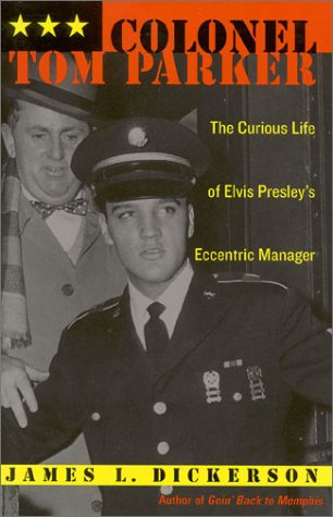 Colonel Tom Parker: The Curious Life of Elvis Presley's Eccentric Manager PDF