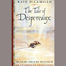 The Tale of Despereaux (       UNABRIDGED) by Kate DiCamillo Narrated by Graeme Malcolm