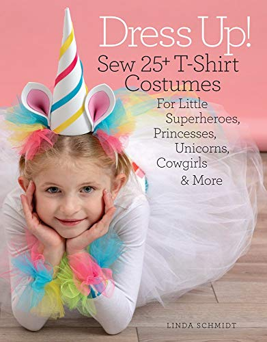 Dress Up! Sew 25+ T-Shirt Costumes for Little Superheroes, Princesses, Unicorns, Cowgirls & More [Schmidt, Linda] (Tapa Blanda)