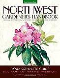 Northwest Gardeners Handbook: Your Complete Guide: Select, Plan, Plant, Maintain, Problem-Solve - Oregon, Washington, Northern California, British Columbia