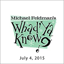 Whad'Ya Know?, Kevin Stein, Fr. Dominic Garramone, David Hoffman, Kathryn Spitznagle, and Kristin Williams, July 4, 2015  by Michael Feldman Narrated by Michael Feldman