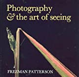 Photography and the Art of Seeing (0442297807) by Freeman Patterson