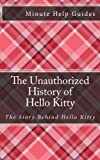 The Unauthorized History of Hello Kitty: The Story Behind Hello Kitty