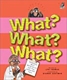img - for What? What? What?: Astounding, Weird, Wonderful and Just Plain Unbelievable Facts book / textbook / text book