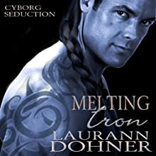 Melting Iron: Cyborg Seduction, Book 3 (       UNABRIDGED) by Laurann Dohner Narrated by Mindy Kennedy