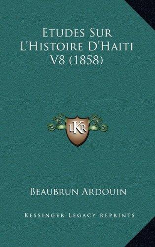 Etudes Sur L'Histoire D'Haiti V8 (1858)  [Ardouin, Beaubrun] (Tapa Dura)