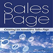 Sales Page: Creating an Attractive Sales Page (       UNABRIDGED) by Vincent Smith Narrated by Trevor Clinger