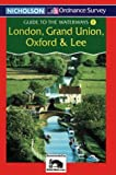 Nicholson/OS Guide to the Waterways (1) - London, Grand Union, Oxford and Lee: London, Grand Union, Oxford and Lee v. 1 (Ordnance Survey Guides to the waterways) David Perrott