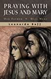 Praying With Jesus And Mary: Our Father, Hail Mary (1570755752) by Boff, Leonardo