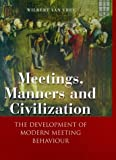 img - for Meetings, Manners, and Civilization: The Development of Modern Meeting Behaviour book / textbook / text book