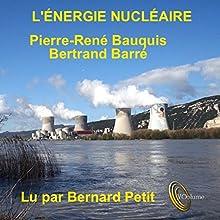 L'Energie nucléaire | Livre audio Auteur(s) : Bertrand Barré, Pierre-René Bauquis Narrateur(s) : Bernard Petit