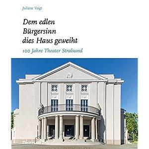 """""""Dem edlen Bürgersinn dies Haus geweiht"""": 100 Jahre Theater Stralsund"""
