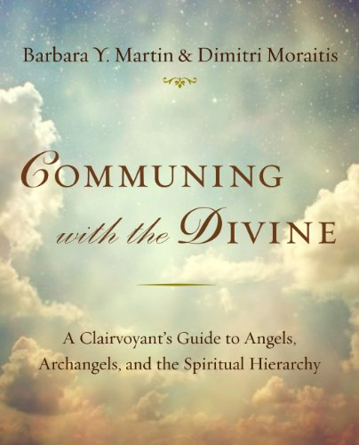 Barbara Y. Martin - Communing with the Divine: A Clairvoyant's Guide to Angels, Archangels, and the Spiritual Hierarchy