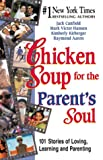 Chicken Soup for the Parent's Soul: 101 Stories of Loving, Learning and Parenting (Chicken Soup for the Soul) (1558747486) by Canfield, Jack