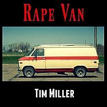 Rape Van Audiobook by Tim Miller Narrated by Daniel Dorse