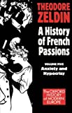 A History of French Passions: Anxiety and Hypocrisy (Vol 5) (Vol 2): Anxiety and Hypocrisy Vol 2 (Oxford History of Modern Europe)