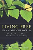 img - for Living Free in an Anxious World: What Your Doctor and Pastor Want You to Know About Worry book / textbook / text book
