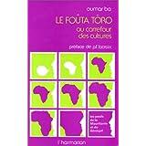 Le Fouta Toro au carrefour des cultures: [les Peuls de la Mauritanie et du Senegal] (French Edition)