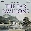The Far Pavilions Radio/TV Program by M. M. Kaye Narrated by Vineeta Rishi, Blake Ritson, Ayesha Dharker