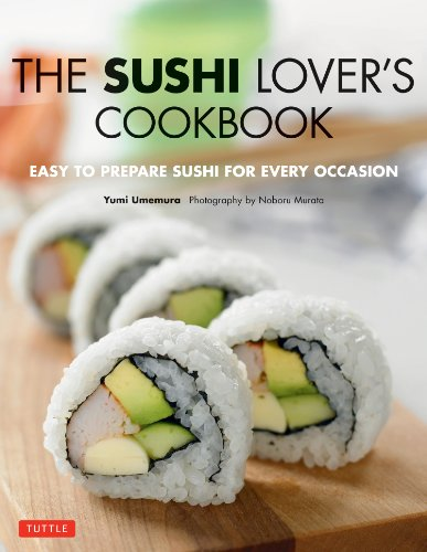 The Sushi Lover's Cookbook: Easy to Prepare Sushi for Every Occasion by Yumi Umemura