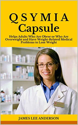Q S Y M I A Capsule: Helps Adults Who Are Obese or Who Are Overweight and Have Weight-Related Medical Problems to Lose Weight