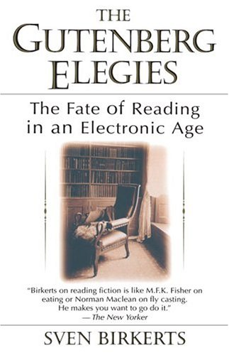 The Gutenberg Elegies: The Fate of Reading in an Electronic Age, Birkerts,Sven P.